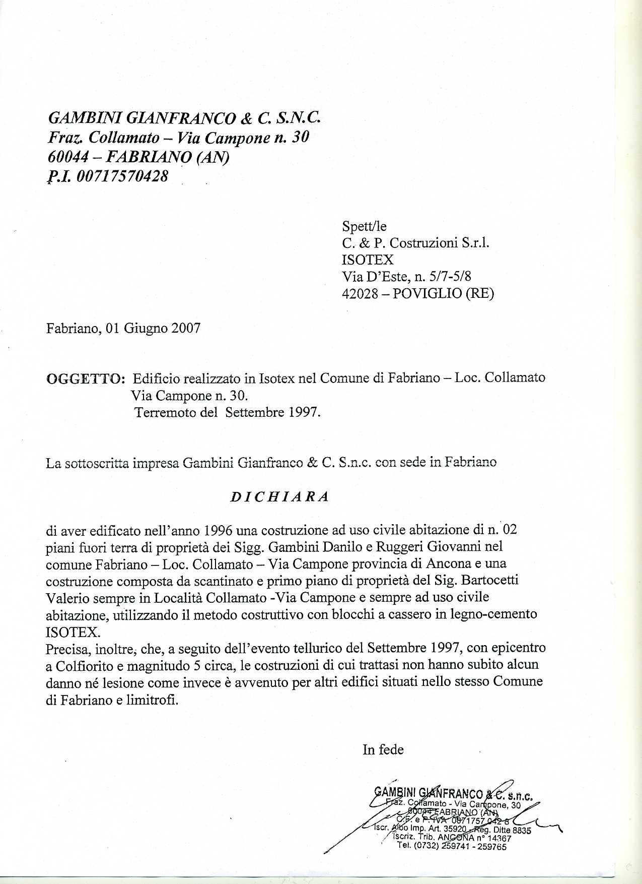 Die unterzeichnete Firma Gambini Gianfranco erklärt, dass nach dem Erdbeben von September 1997 mit Epizentrum in Colfiorito und Stärke 5 circa, die Gebäude keinerlei Schäden oder Risse erlitten haben